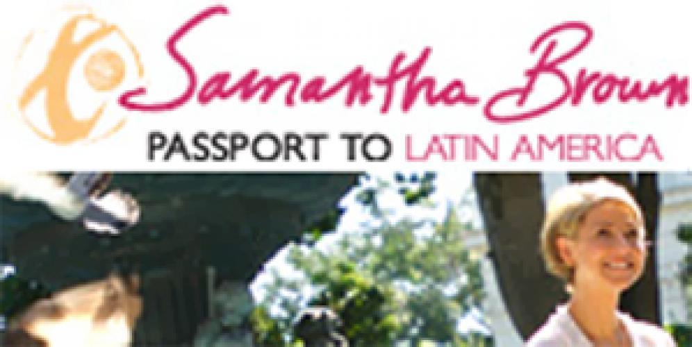 Samantha Brown: Passport To Latin America next episode air date poster