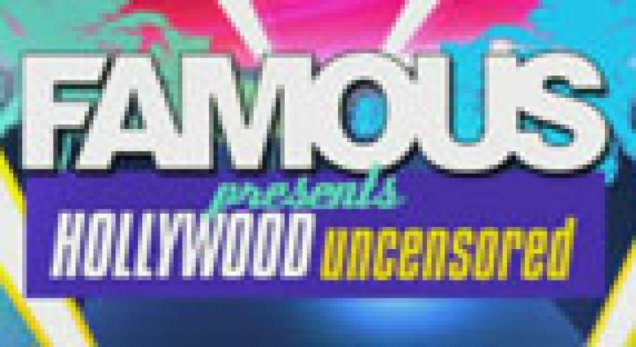 Famous Presents Hollywood Uncensored next episode air date poster