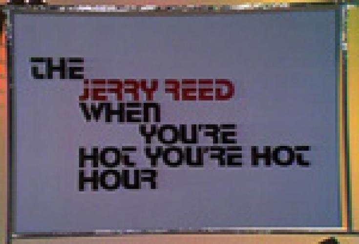 The Jerry Reed When You're Hot, You're Hot Hour next episode air date poster