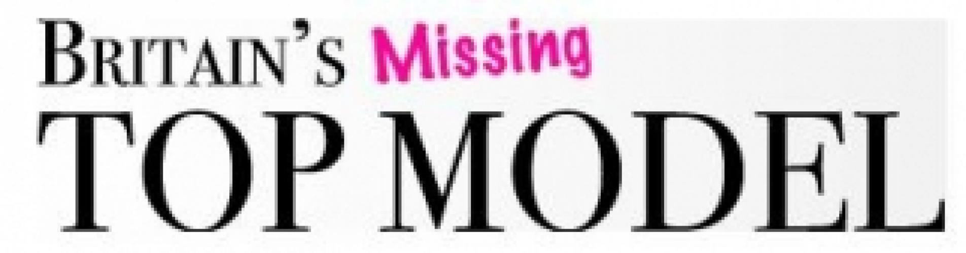 Britain's Missing Top Model next episode air date poster