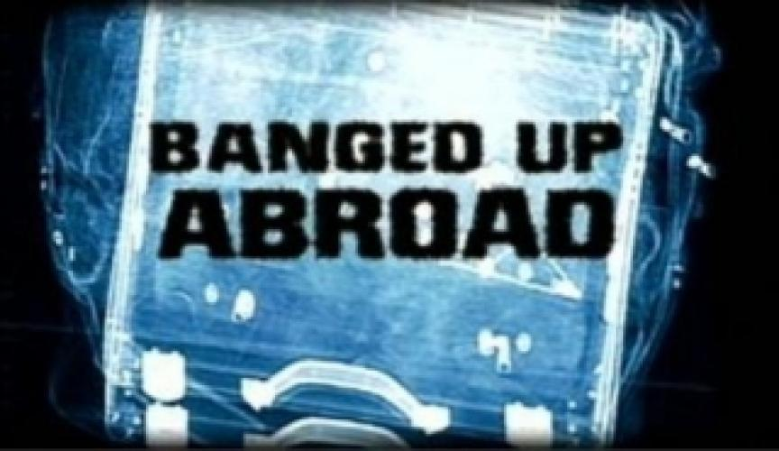 Banged Up Abroad next episode air date poster