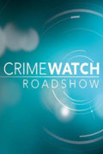 Crimewatch Roadshow next episode air date poster