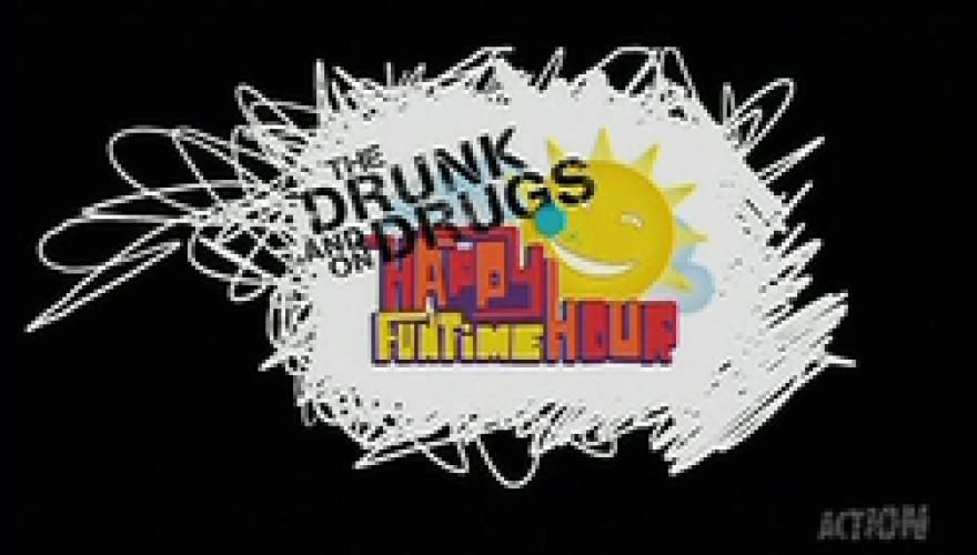 The Drunk and On Drugs Happy Funtime Hour next episode air date poster