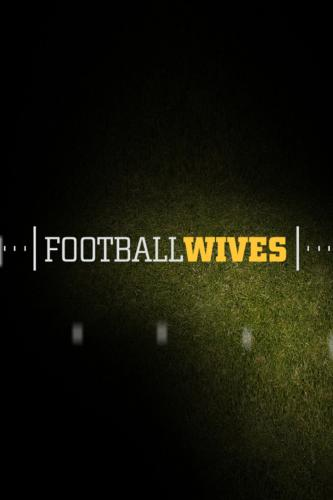 Football Wives next episode air date poster