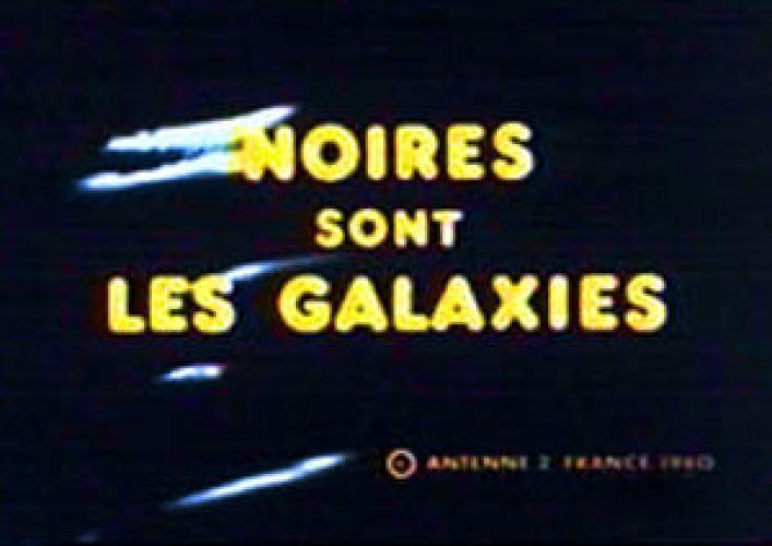Noires sont les Galaxies next episode air date poster