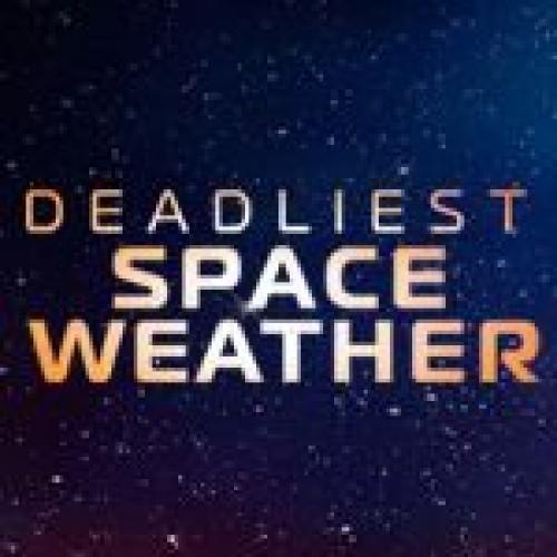 Deadliest Space Weather next episode air date poster