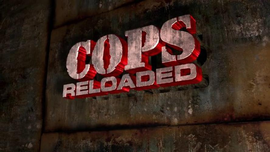 Cops Reloaded next episode air date poster