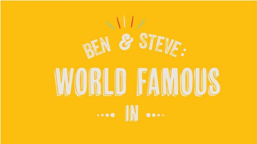 Ben And Steve: World Famous In next episode air date poster