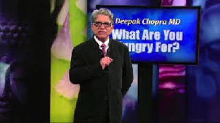 Deepak Chopra, MD: What Are You Hungry For? next episode air date poster