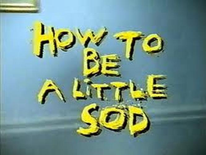 How to be a Little Sod next episode air date poster