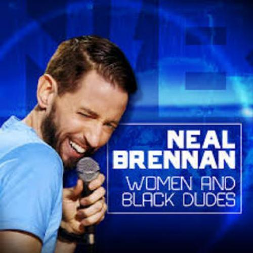 Neal Brennan: Women and Black Dudes next episode air date poster