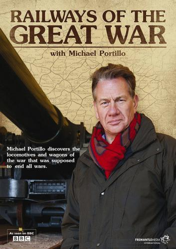 Railways of the Great War with Michael Portillo next episode air date poster