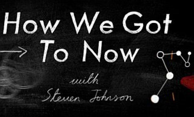 How We Got To Now with Steven Johnson next episode air date poster