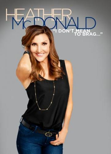 Heather McDonald: I Don't Mean to Brag next episode air date poster