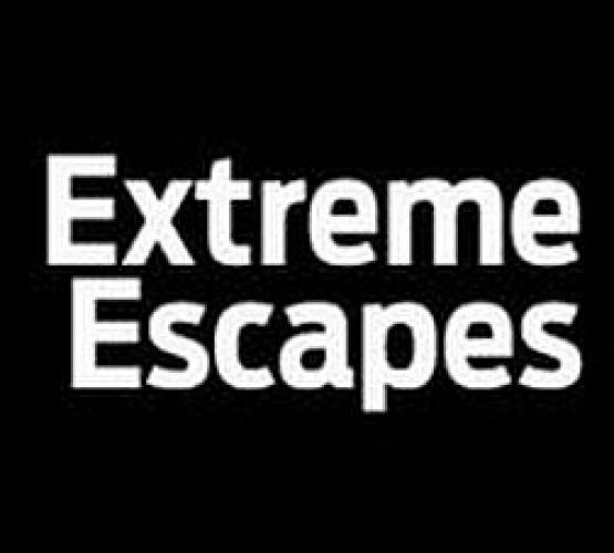 Extreme Escapes next episode air date poster