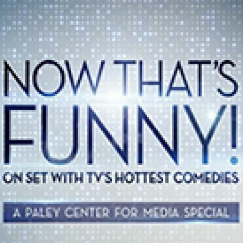 Now That's Funny! On Set With TV's Hottest Comedies: A Paley Center fo next episode air date poster