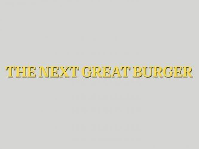 The Next Great Burger next episode air date poster