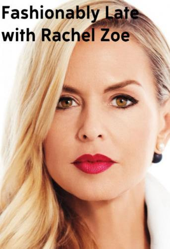 Fashionably Late with Rachel Zoe next episode air date poster