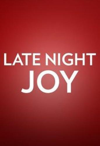 Late Night Joy next episode air date poster