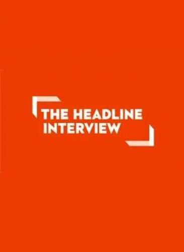 The Headline Interview next episode air date poster