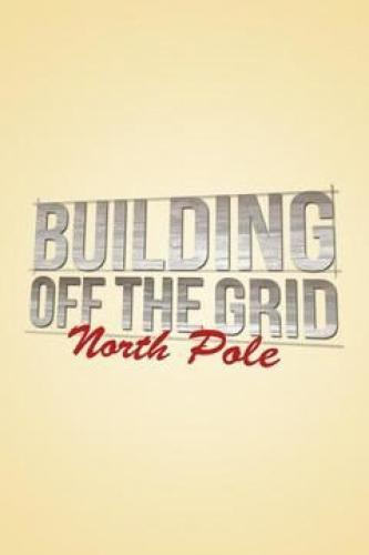 Building Off the Grid: North Pole next episode air date poster