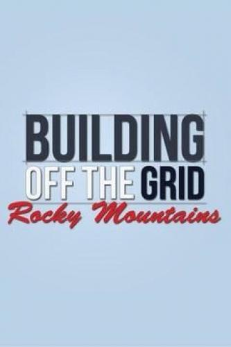 Building Off the Grid: Rocky Mountains next episode air date poster