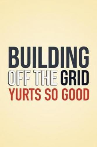 Building Off the Grid: Yurts So Good next episode air date poster