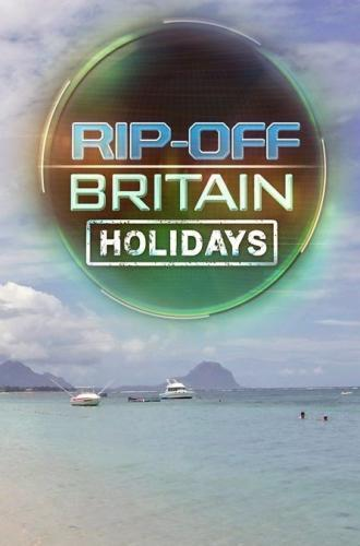 Rip Off Britain: Holidays next episode air date poster