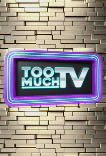 Too Much TV next episode air date poster