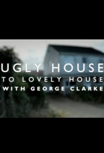Ugly House to Lovely House with George Clarke next episode air date poster