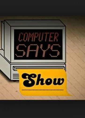 Computer Says Show next episode air date poster