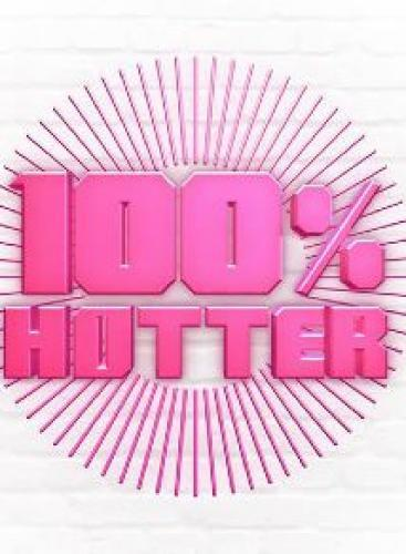 100% Hotter next episode air date poster