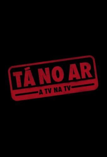 Tá no Ar - A TV na TV next episode air date poster