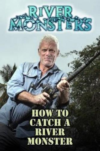 River Monsters: How to Catch a River Monster next episode air date poster