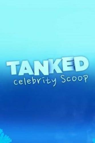 Tanked: Celebrity Scoop next episode air date poster