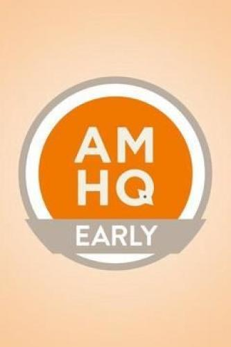 AMHQ Early next episode air date poster
