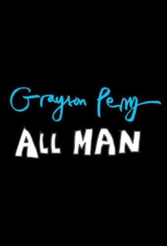 Grayson Perry: All Man next episode air date poster