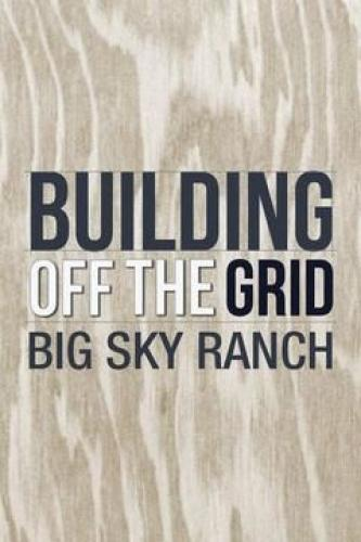Building Off the Grid: Big Sky Ranch next episode air date poster