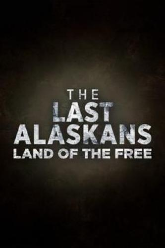 The Last Alaskans: Land of the Free next episode air date poster
