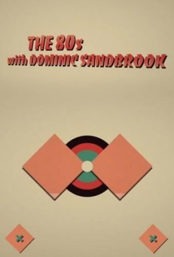 The 80s with Dominic Sandbrook next episode air date poster