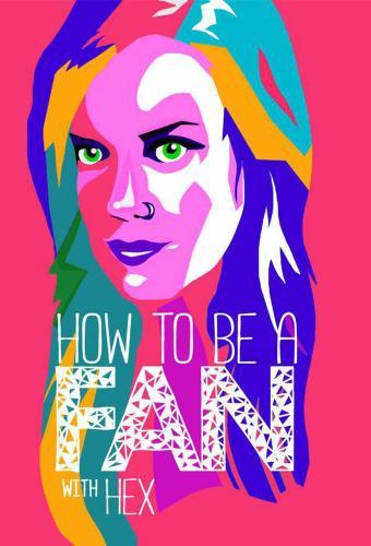 How to Be a Fan with Hex next episode air date poster