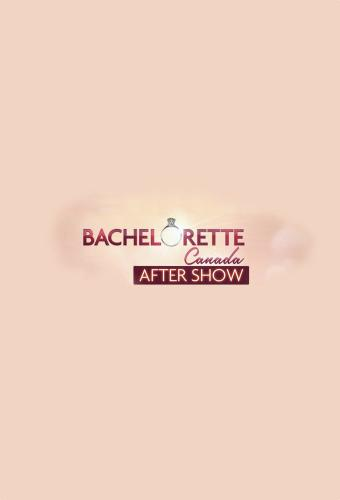 The Bachelorette Canada After Show next episode air date poster