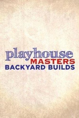 Playhouse Masters Backyard Builds Next Episode Air Dat